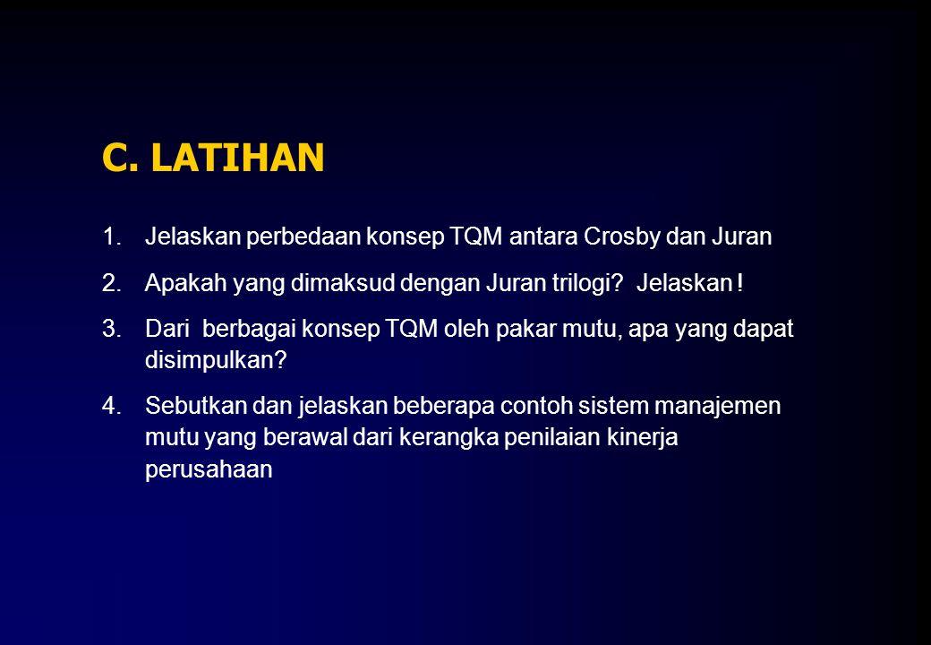 C. LATIHAN Jelaskan perbedaan konsep TQM antara Crosby dan Juran
