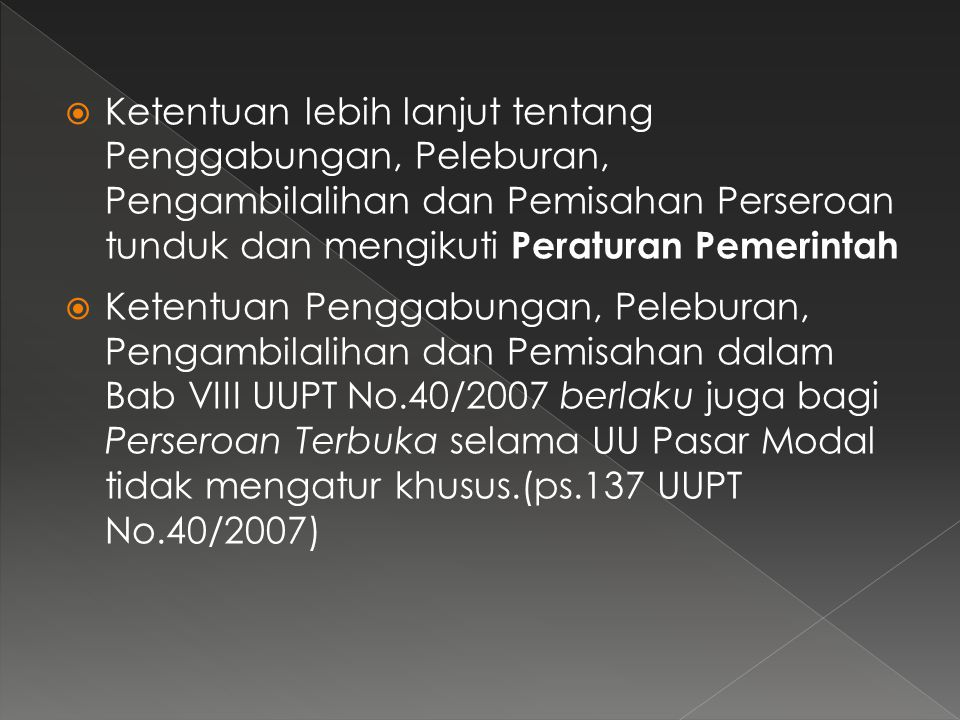 Ketentuan lebih lanjut tentang Penggabungan, Peleburan, Pengambilalihan dan Pemisahan Perseroan tunduk dan mengikuti Peraturan Pemerintah