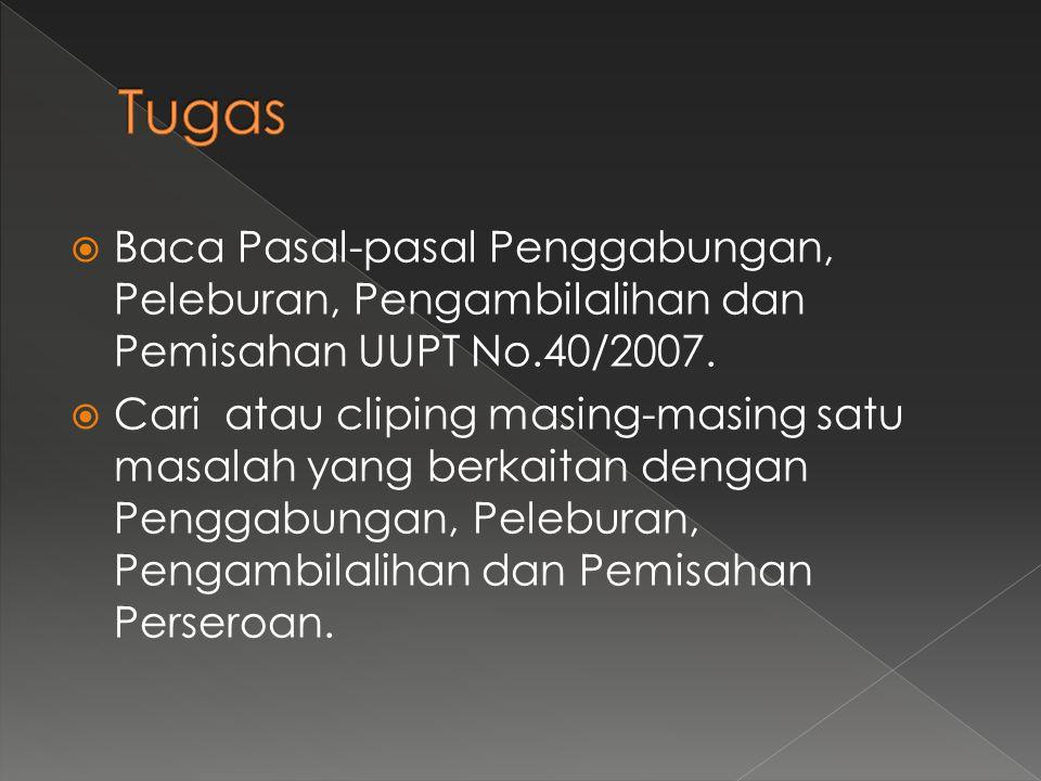 Tugas Baca Pasal-pasal Penggabungan, Peleburan, Pengambilalihan dan Pemisahan UUPT No.40/2007.
