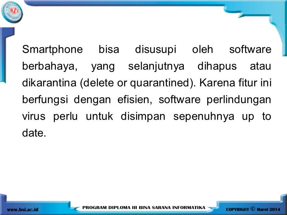 Smartphone bisa disusupi oleh software berbahaya, yang selanjutnya dihapus atau dikarantina (delete or quarantined).