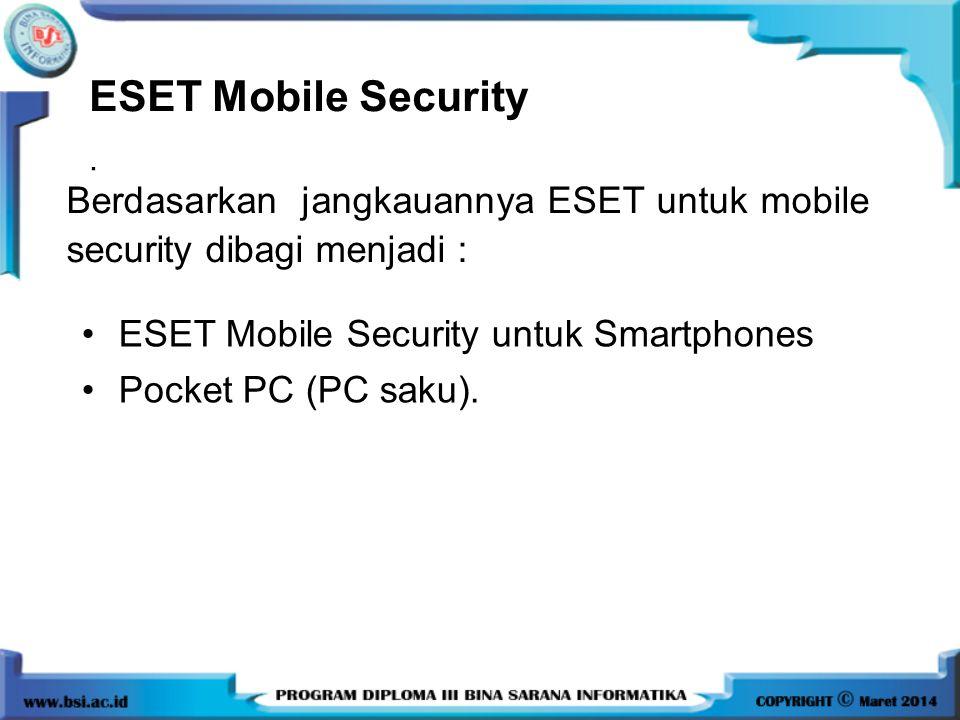 ESET Mobile Security . Berdasarkan jangkauannya ESET untuk mobile security dibagi menjadi : ESET Mobile Security untuk Smartphones.