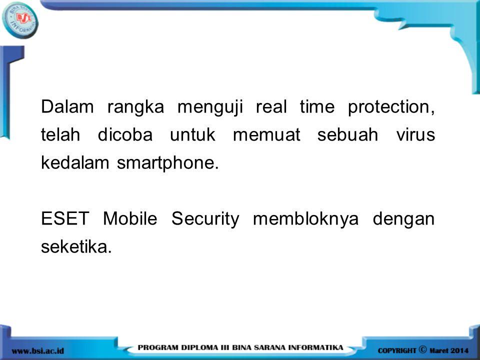 Dalam rangka menguji real time protection, telah dicoba untuk memuat sebuah virus kedalam smartphone.