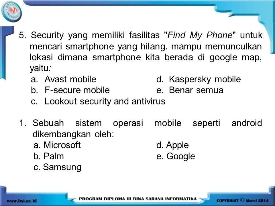 5. Security yang memiliki fasilitas Find My Phone untuk mencari smartphone yang hilang. mampu memunculkan lokasi dimana smartphone kita berada di google map, yaitu: