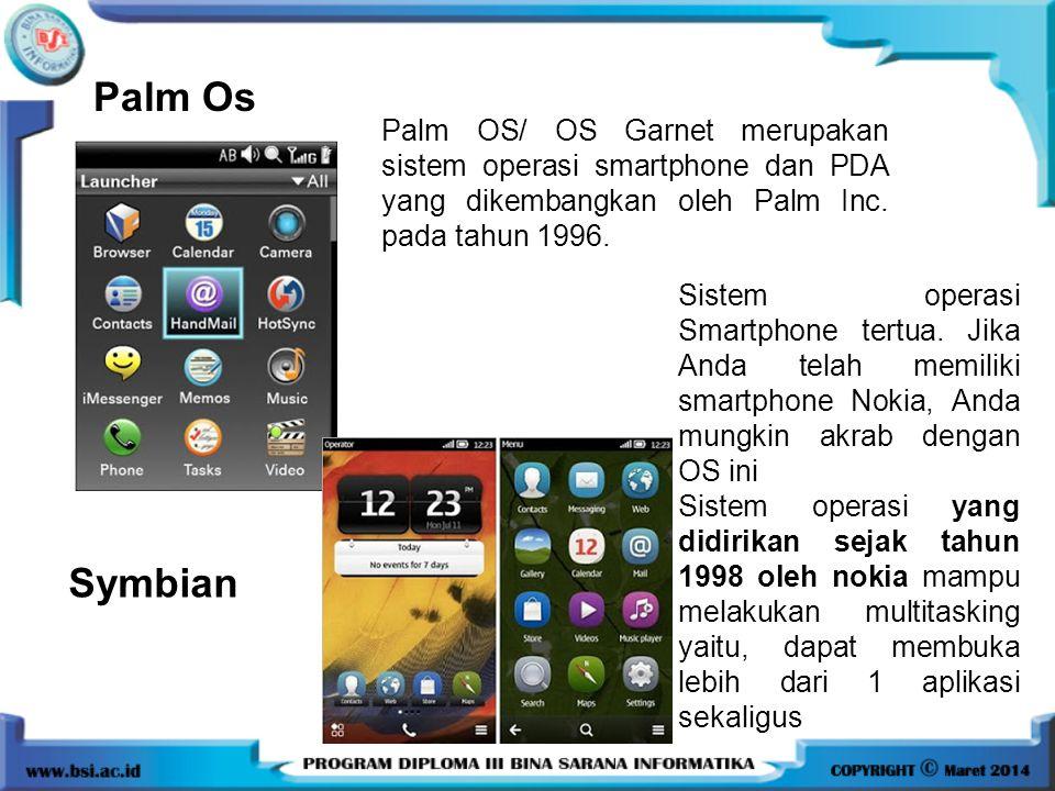 Palm Os Palm OS/ OS Garnet merupakan sistem operasi smartphone dan PDA yang dikembangkan oleh Palm Inc. pada tahun 1996.