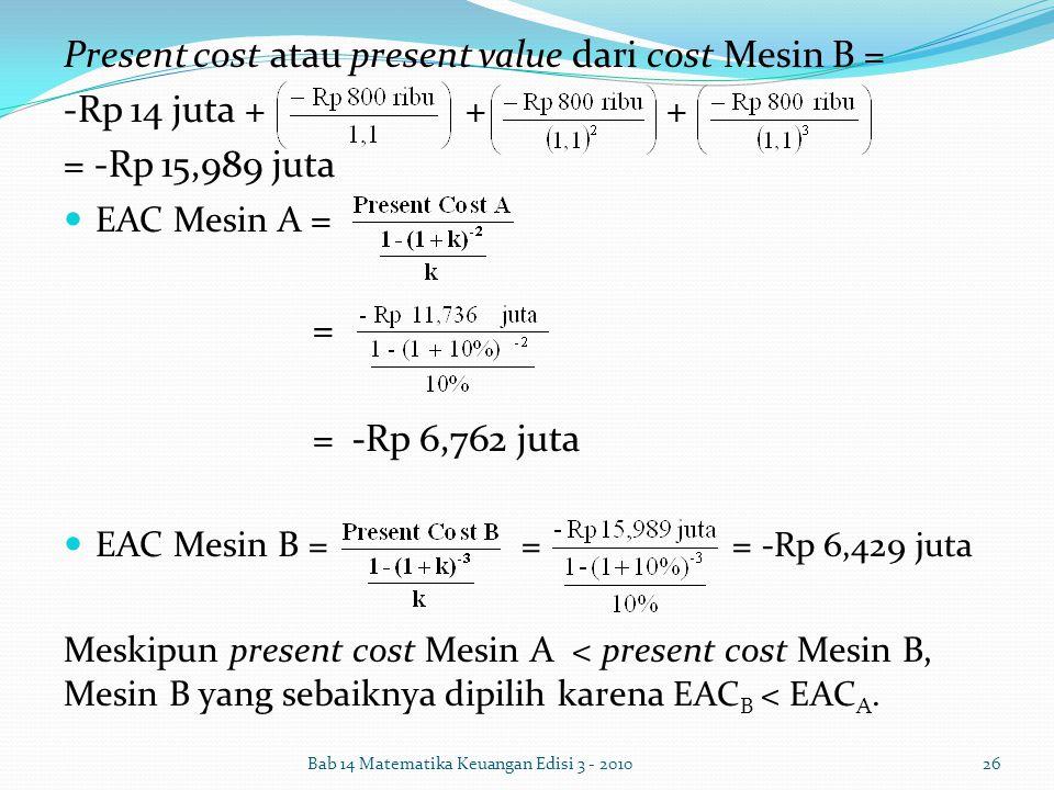 Present cost atau present value dari cost Mesin B = -Rp 14 juta + + +