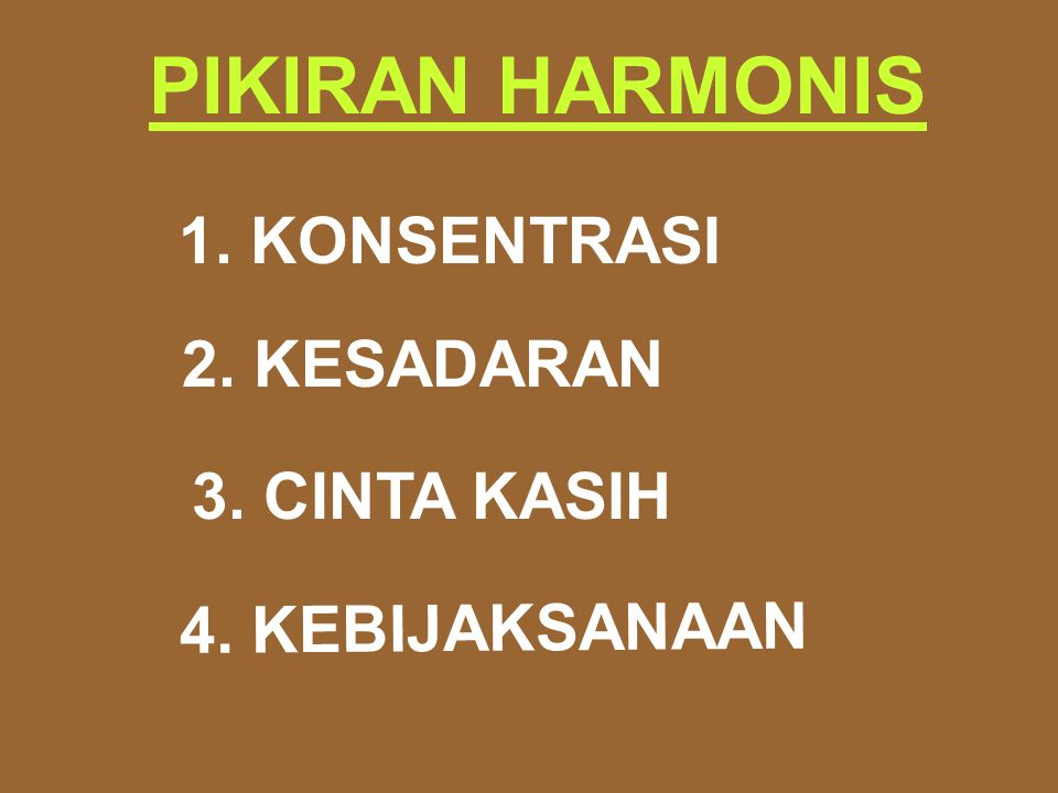 PIKIRAN HARMONIS 1. KONSENTRASI 2. KESADARAN 3. CINTA KASIH