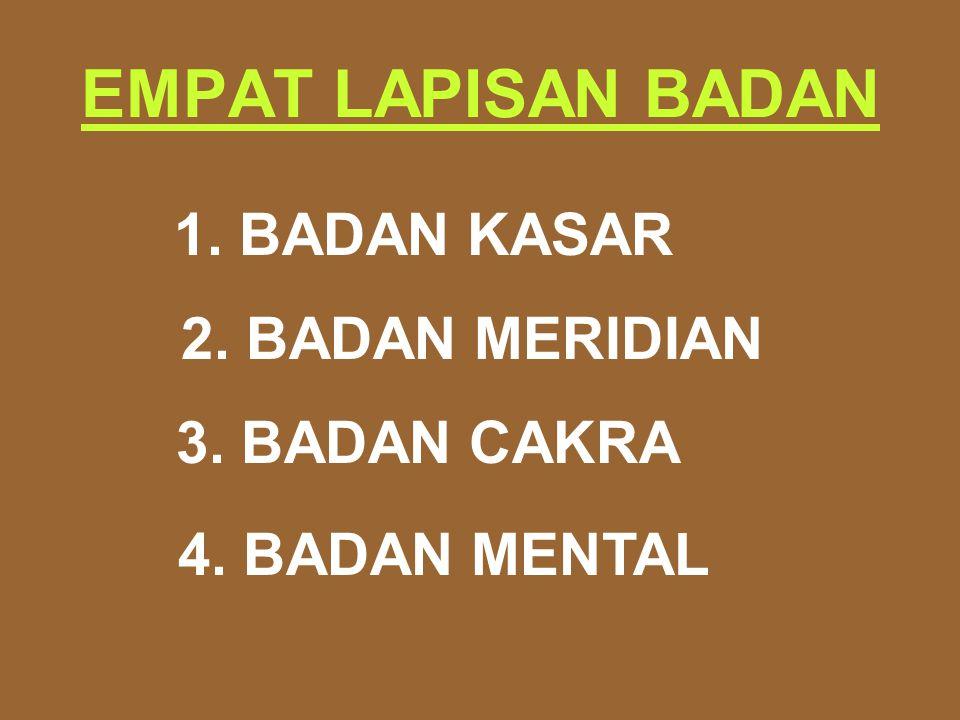 EMPAT LAPISAN BADAN 1. BADAN KASAR 2. BADAN MERIDIAN 3. BADAN CAKRA