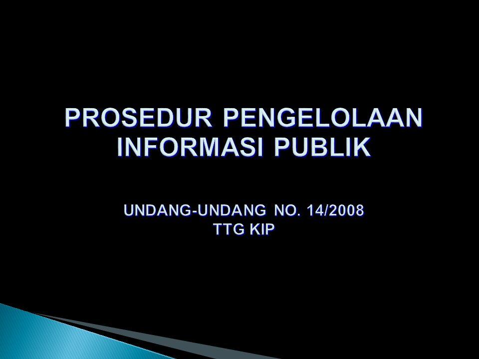 PROSEDUR PENGELOLAAN INFORMASI PUBLIK UNDANG-UNDANG NO. 14/2008 TTG KIP