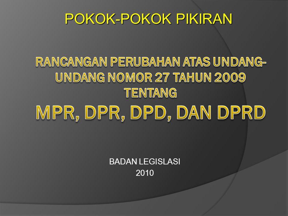 POKOK-POKOK PIKIRAN RANCANGAN PERUBAHAN ATAS UNDANG-UNDANG NOMOR 27 TAHUN 2009 TENTANG MPR, DPR, DPD, DAN DPRD.