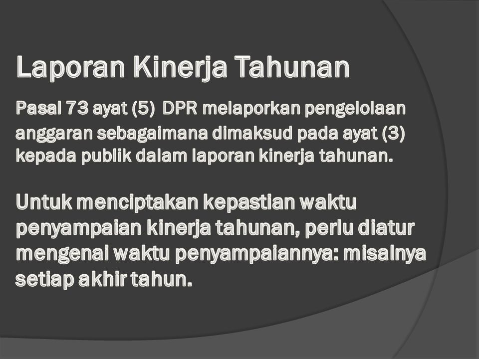 Laporan Kinerja Tahunan Pasal 73 ayat (5) DPR melaporkan pengelolaan anggaran sebagaimana dimaksud pada ayat (3) kepada publik dalam laporan kinerja tahunan.