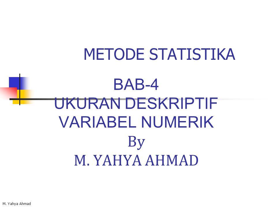BAB-4 UKURAN DESKRIPTIF VARIABEL NUMERIK By M. YAHYA AHMAD