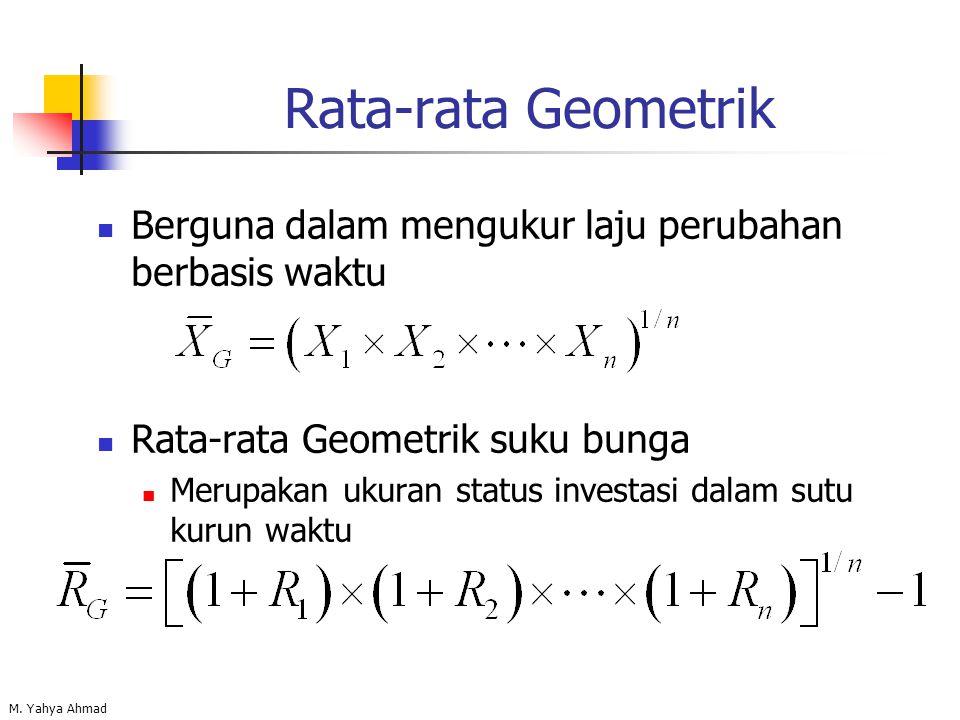 Rata-rata Geometrik Berguna dalam mengukur laju perubahan berbasis waktu. Rata-rata Geometrik suku bunga.