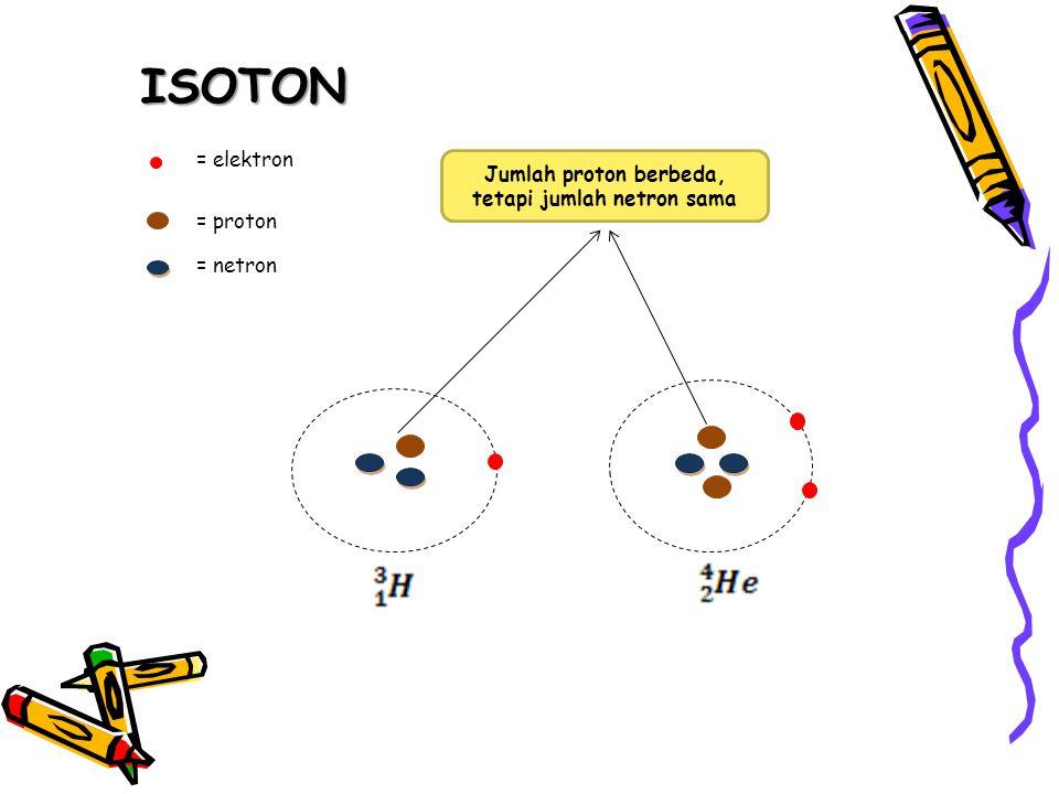 Jumlah proton berbeda, tetapi jumlah netron sama