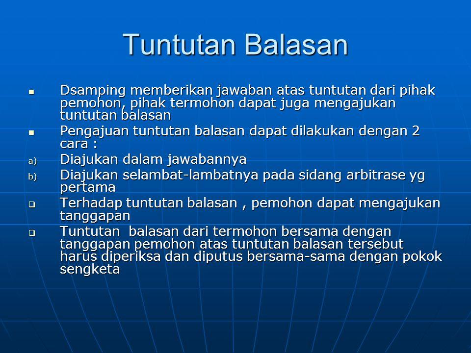 Tuntutan Balasan Dsamping memberikan jawaban atas tuntutan dari pihak pemohon, pihak termohon dapat juga mengajukan tuntutan balasan.