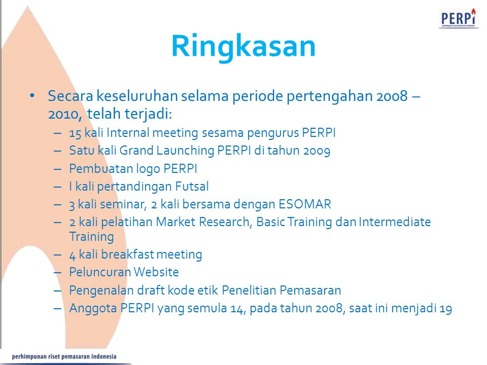 Ringkasan Secara keseluruhan selama periode pertengahan 2008 – 2010, telah terjadi: 15 kali Internal meeting sesama pengurus PERPI.