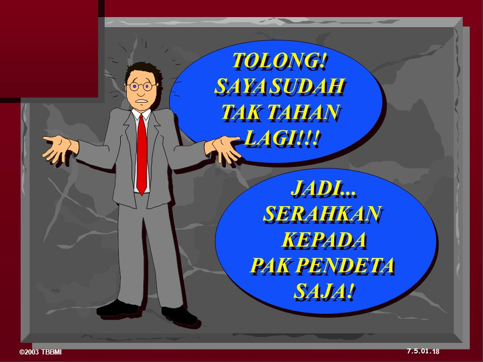 TOLONG! SAYA SUDAH TAK TAHAN LAGI!!! JADI... SERAHKAN KEPADA