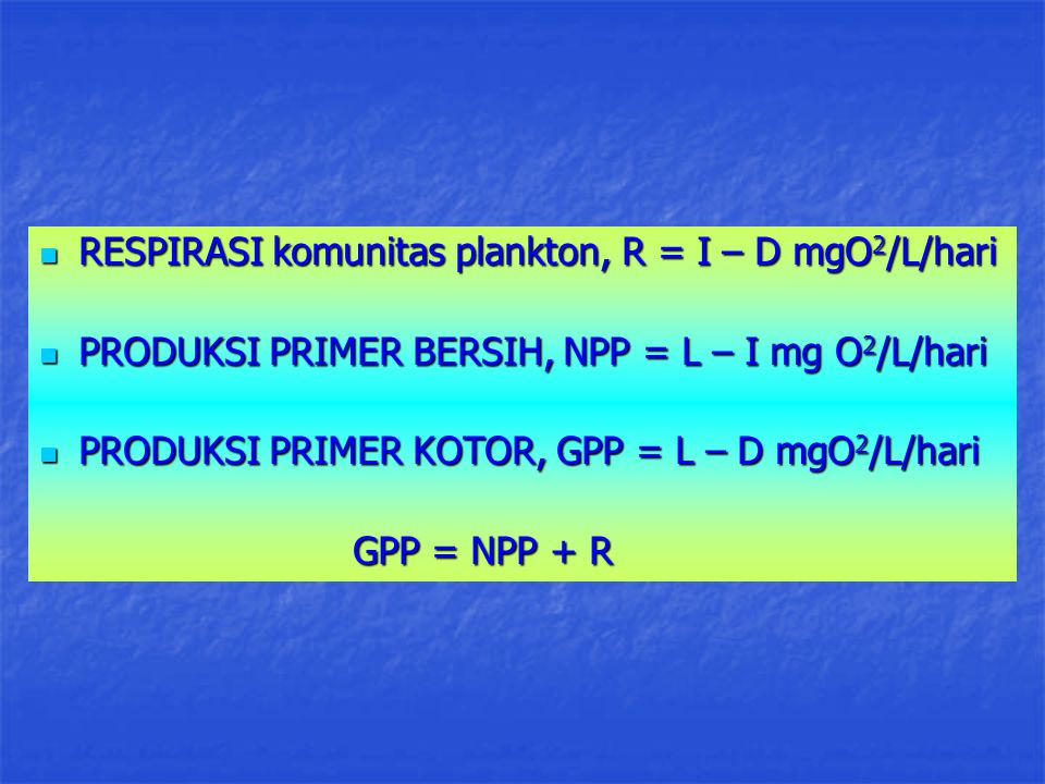 RESPIRASI komunitas plankton, R = I – D mgO2/L/hari
