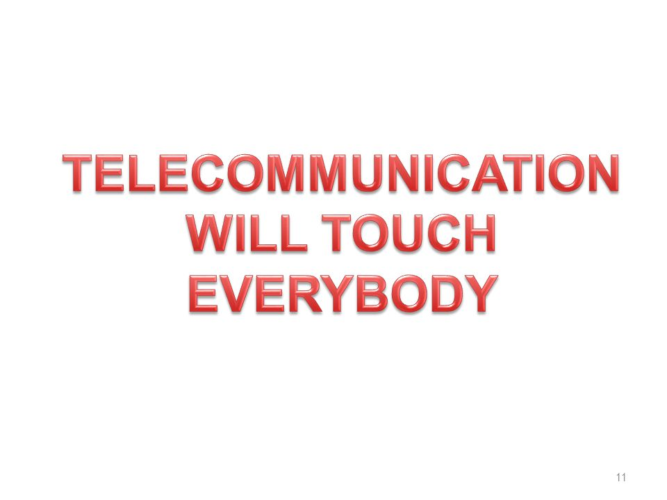TELECOMMUNICATION WILL TOUCH EVERYBODY