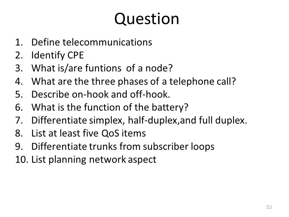 Question Define telecommunications Identify CPE