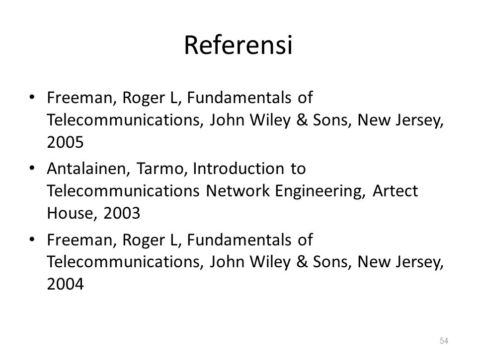 Referensi Freeman, Roger L, Fundamentals of Telecommunications, John Wiley & Sons, New Jersey, 2005.