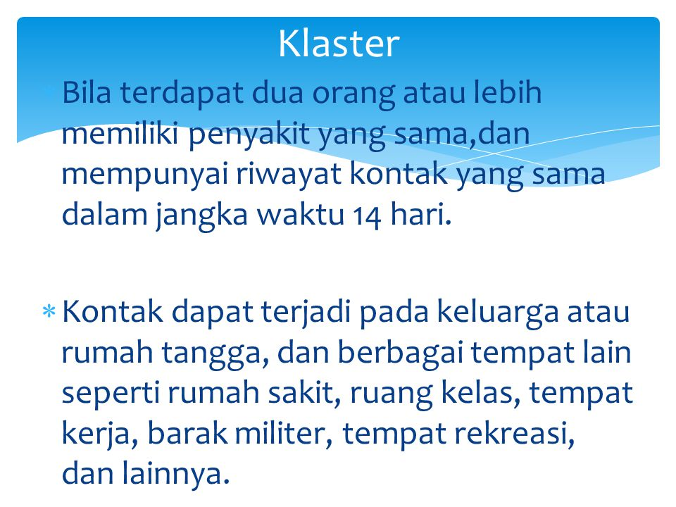 Klaster Bila terdapat dua orang atau lebih memiliki penyakit yang sama,dan mempunyai riwayat kontak yang sama dalam jangka waktu 14 hari.