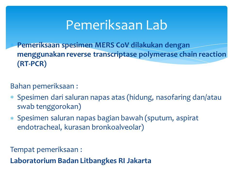 Pemeriksaan Lab Pemeriksaan spesimen MERS CoV dilakukan dengan menggunakan reverse transcriptase polymerase chain reaction (RT-PCR)