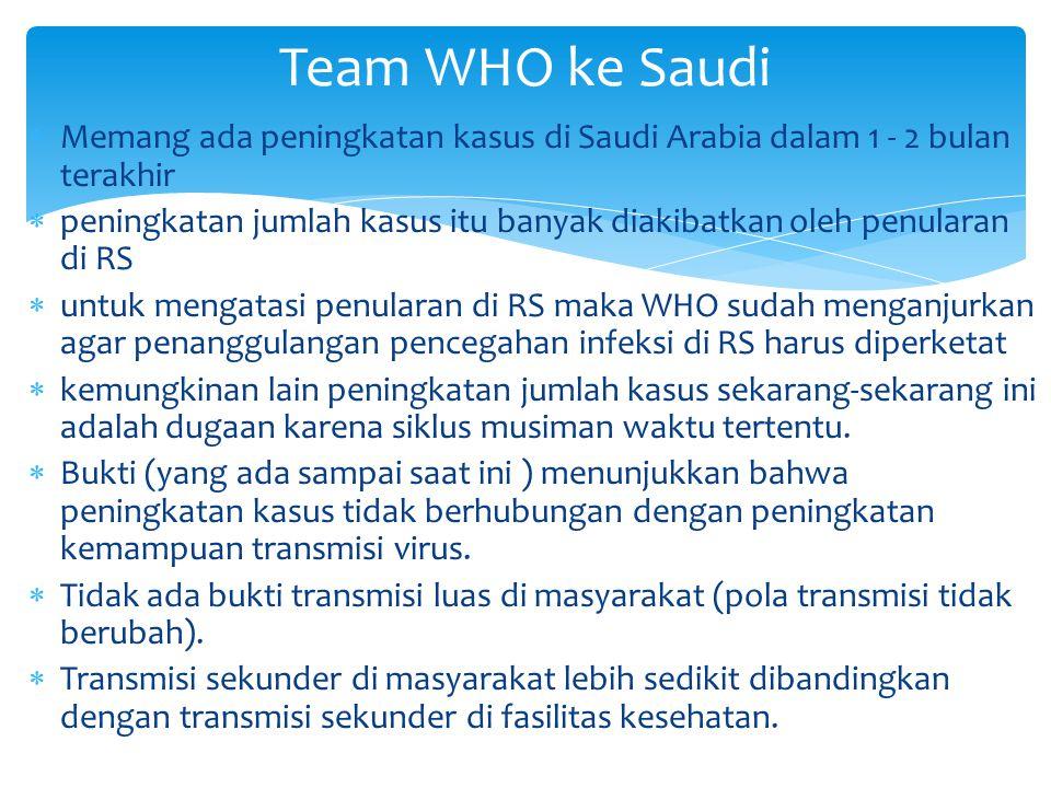 Team WHO ke Saudi Memang ada peningkatan kasus di Saudi Arabia dalam 1 - 2 bulan terakhir.