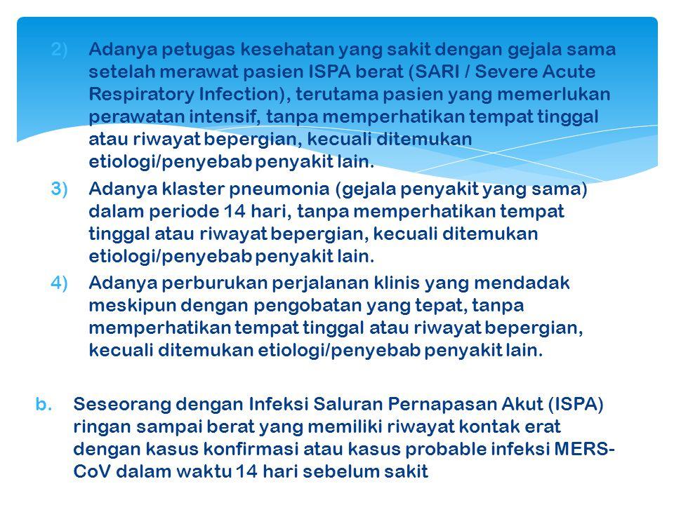 Adanya petugas kesehatan yang sakit dengan gejala sama setelah merawat pasien ISPA berat (SARI / Severe Acute Respiratory Infection), terutama pasien yang memerlukan perawatan intensif, tanpa memperhatikan tempat tinggal atau riwayat bepergian, kecuali ditemukan etiologi/penyebab penyakit lain.
