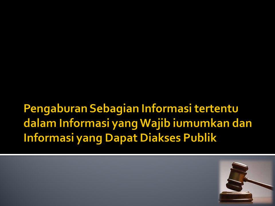 Pengaburan Sebagian Informasi tertentu dalam Informasi yang Wajib iumumkan dan Informasi yang Dapat Diakses Publik