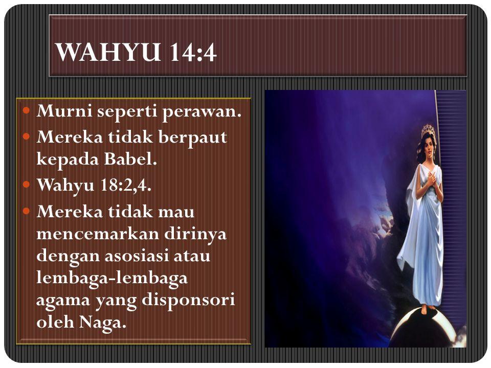 WAHYU 14:4 Murni seperti perawan. Mereka tidak berpaut kepada Babel.