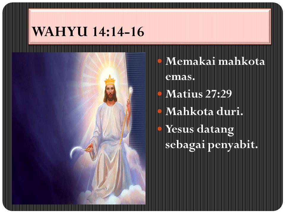 WAHYU 14:14-16 Memakai mahkota emas. Matius 27:29 Mahkota duri.