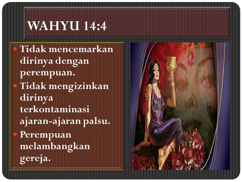 WAHYU 14:4 Tidak mencemarkan dirinya dengan perempuan.