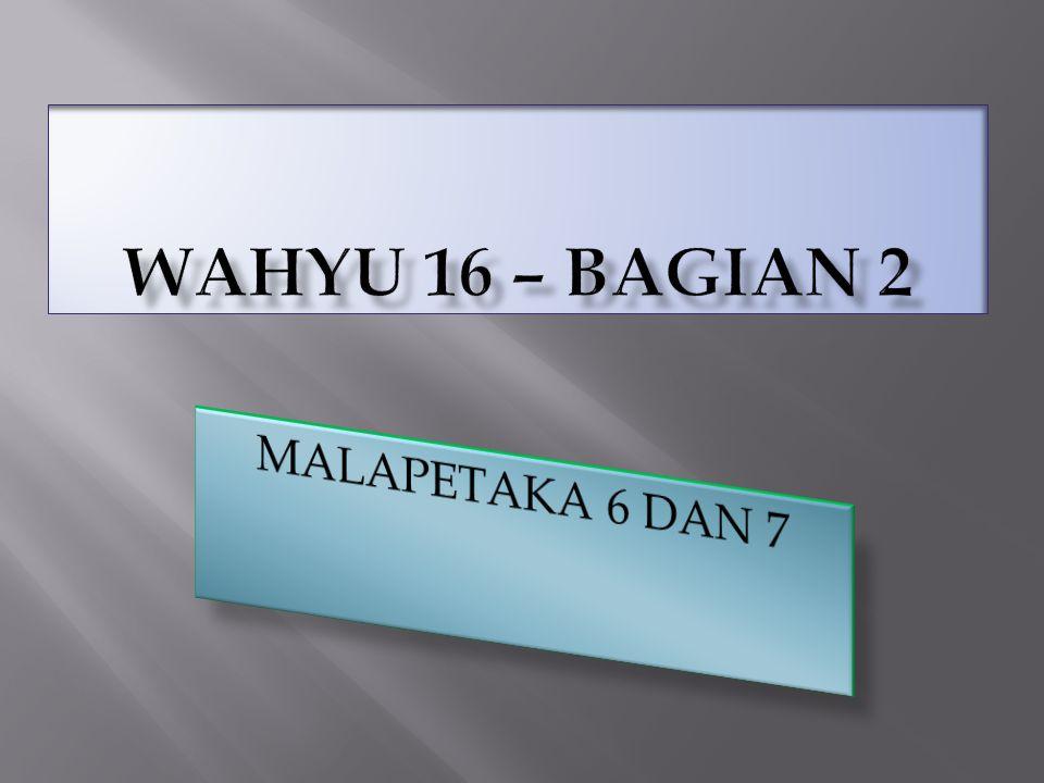 Wahyu 16 – bagian 2 MALAPETAKA 6 DAN 7