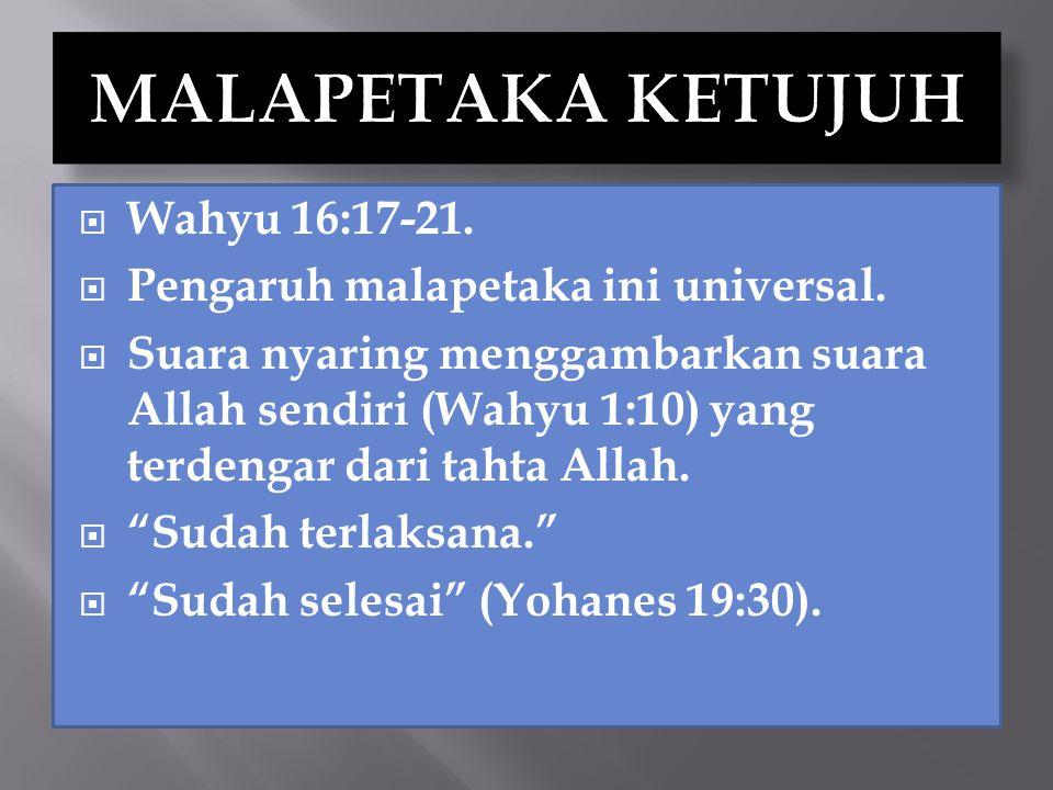 MALAPETAKA KETUJUH Wahyu 16:17-21. Pengaruh malapetaka ini universal.
