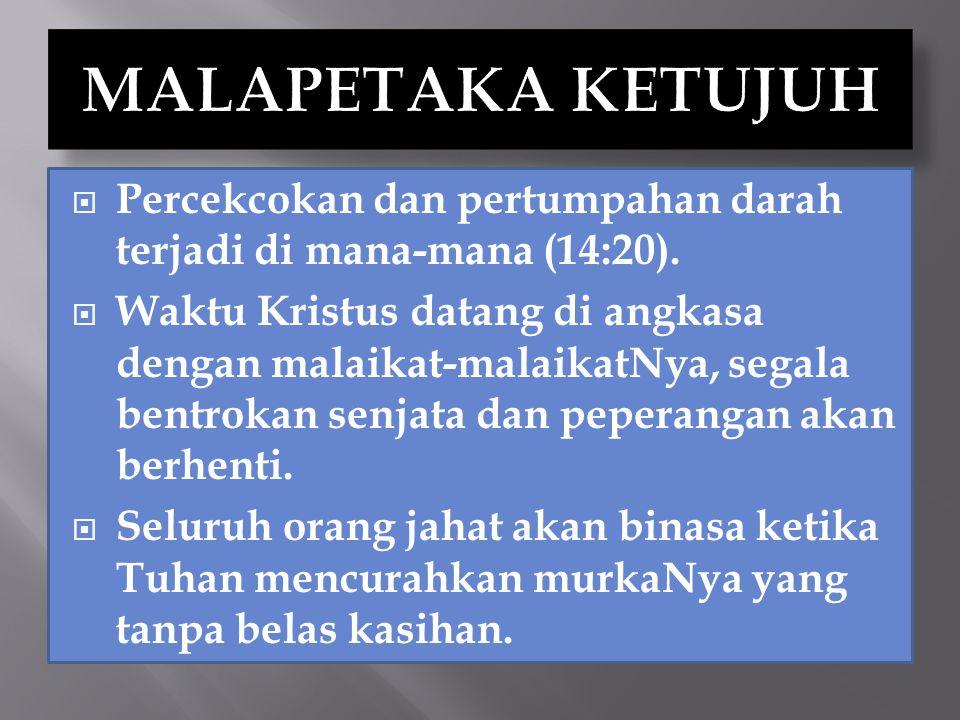 MALAPETAKA KETUJUH Percekcokan dan pertumpahan darah terjadi di mana-mana (14:20).