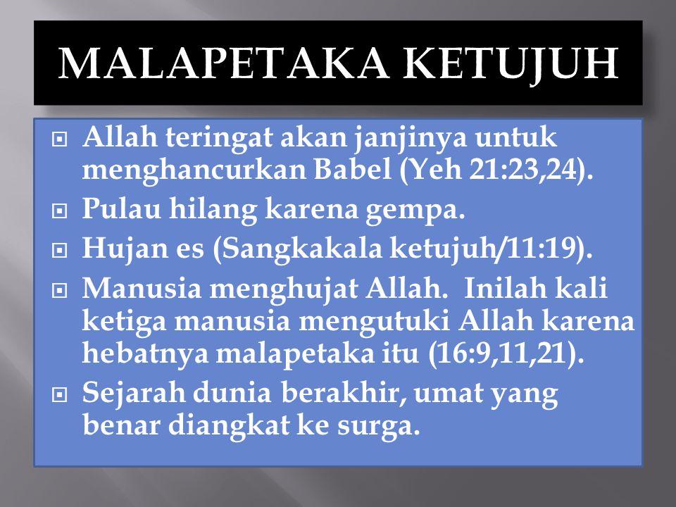 MALAPETAKA KETUJUH Allah teringat akan janjinya untuk menghancurkan Babel (Yeh 21:23,24). Pulau hilang karena gempa.