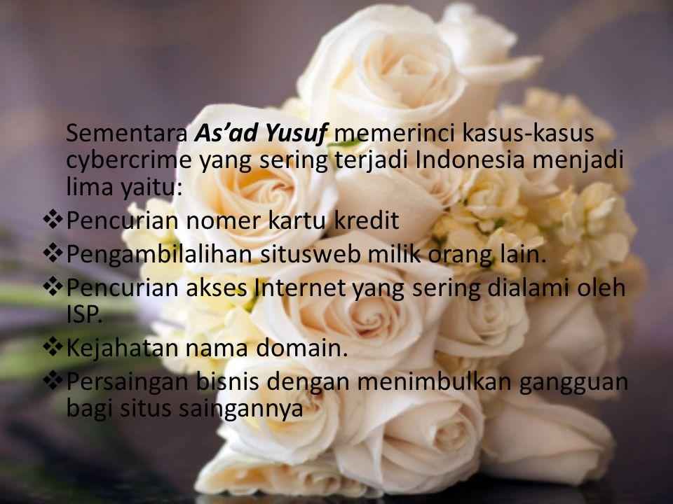 Sementara As'ad Yusuf memerinci kasus-kasus cybercrime yang sering terjadi Indonesia menjadi lima yaitu:
