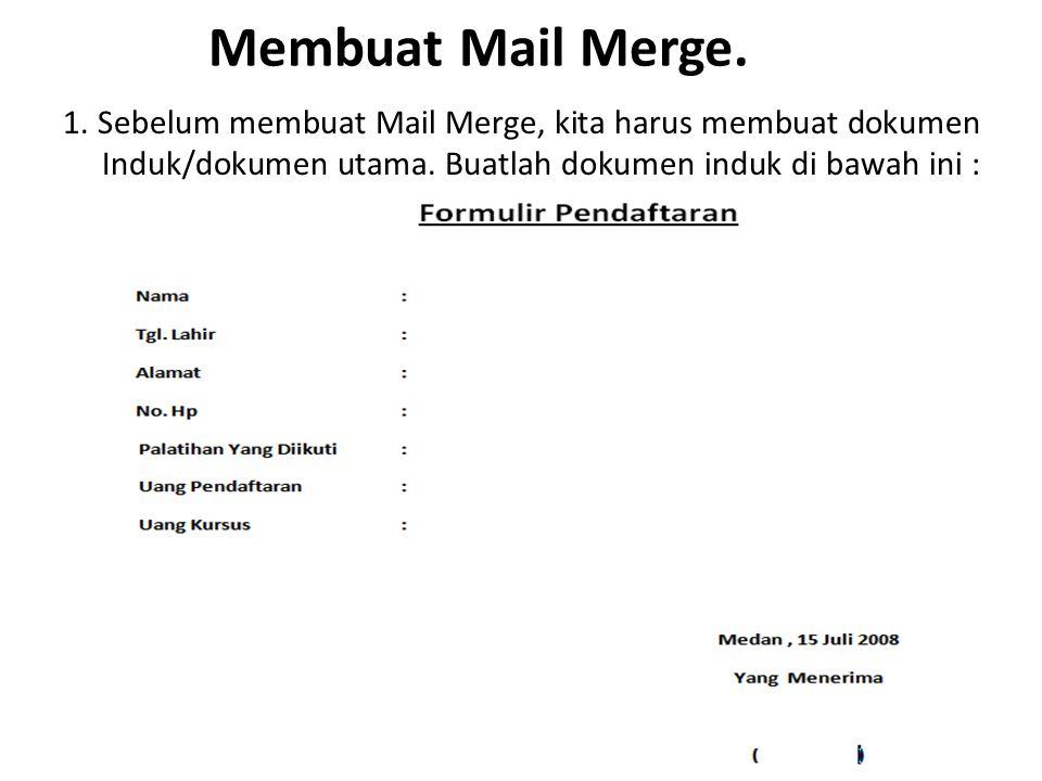 Membuat Mail Merge. 1. Sebelum membuat Mail Merge, kita harus membuat dokumen Induk/dokumen utama.
