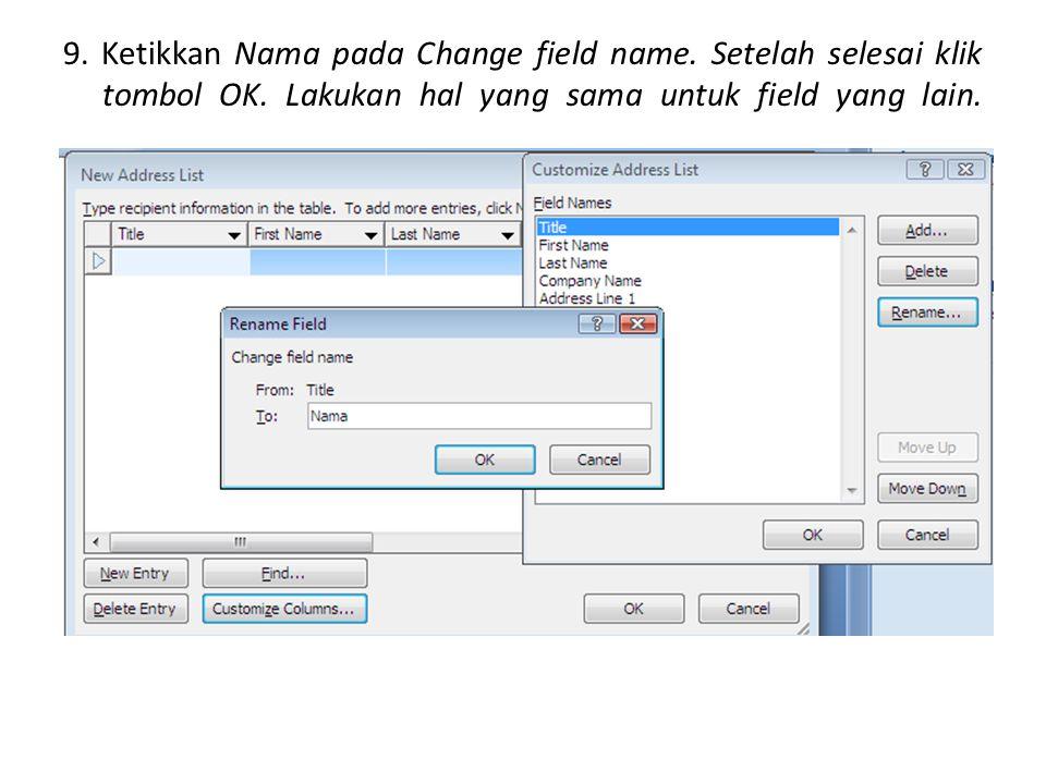9. Ketikkan Nama pada Change field name. Setelah selesai klik tombol OK.