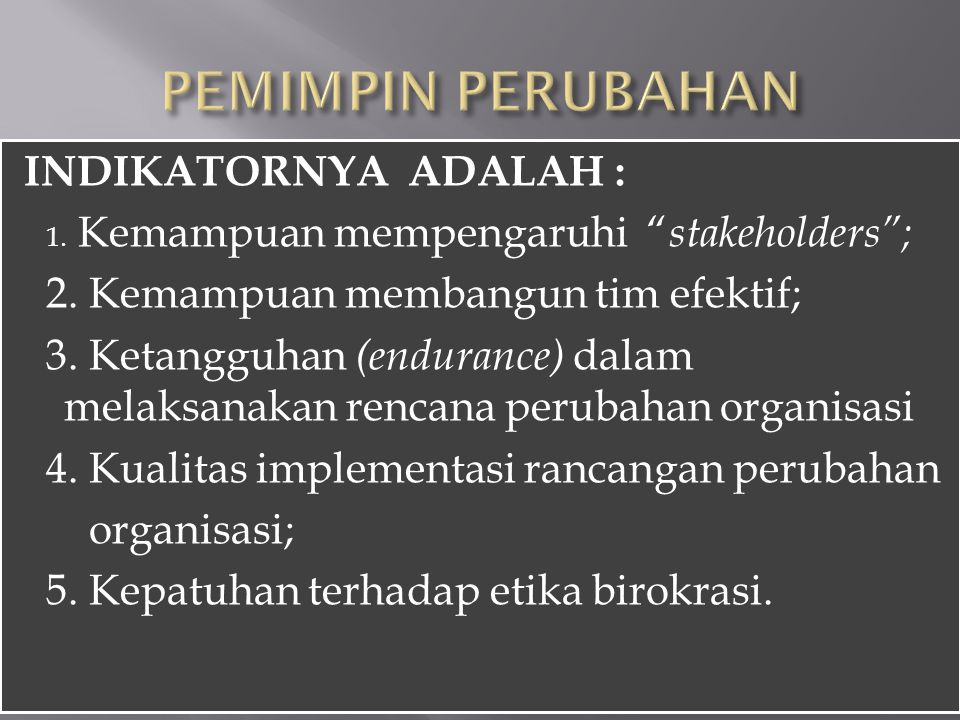 PEMIMPIN PERUBAHAN INDIKATORNYA ADALAH :