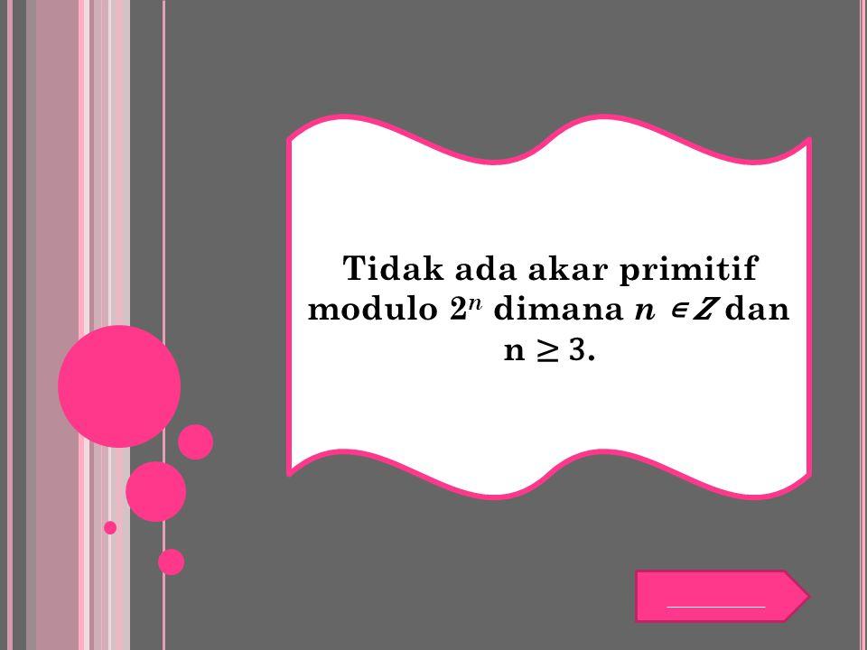 Tidak ada akar primitif modulo 2n dimana n ∊ 𝜡 dan n ≥ 3.