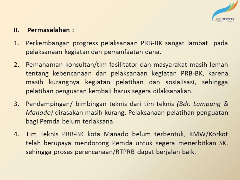 Permasalahan : Perkembangan progress pelaksanaan PRB-BK sangat lambat pada pelaksanaan kegiatan dan pemanfaatan dana.