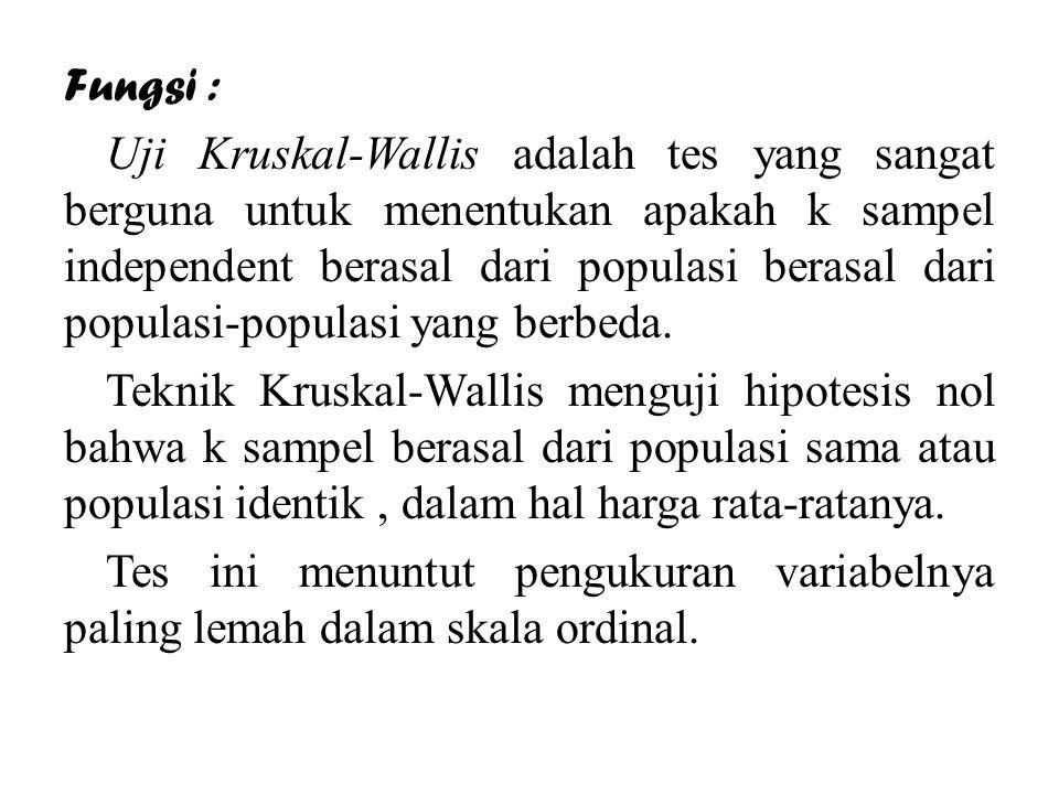 Fungsi : Uji Kruskal-Wallis adalah tes yang sangat berguna untuk menentukan apakah k sampel independent berasal dari populasi berasal dari populasi-populasi yang berbeda.