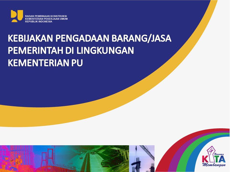 14/04/2014 KEBIJAKAN PENGADAAN BARANG/JASA PEMERINTAH DI LINGKUNGAN KEMENTERIAN PU