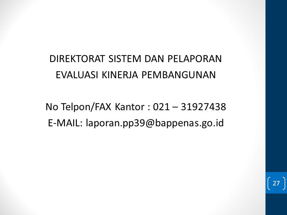 DIREKTORAT SISTEM DAN PELAPORAN EVALUASI KINERJA PEMBANGUNAN No Telpon/FAX Kantor : 021 – 31927438 E-MAIL: laporan.pp39@bappenas.go.id