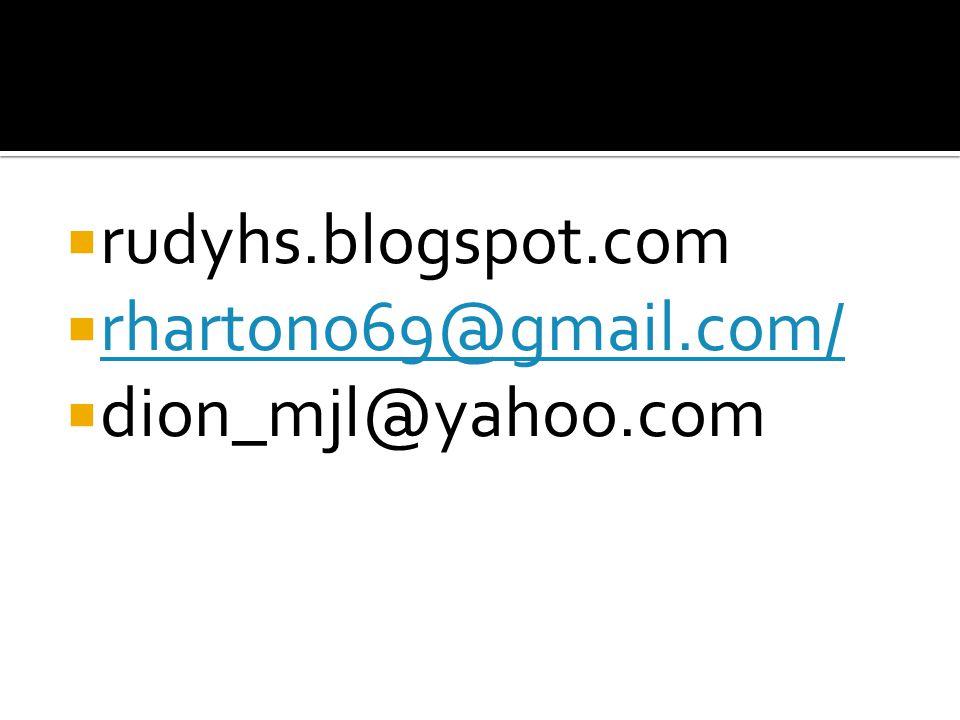 rudyhs.blogspot.com rhartono69@gmail.com/ dion_mjl@yahoo.com