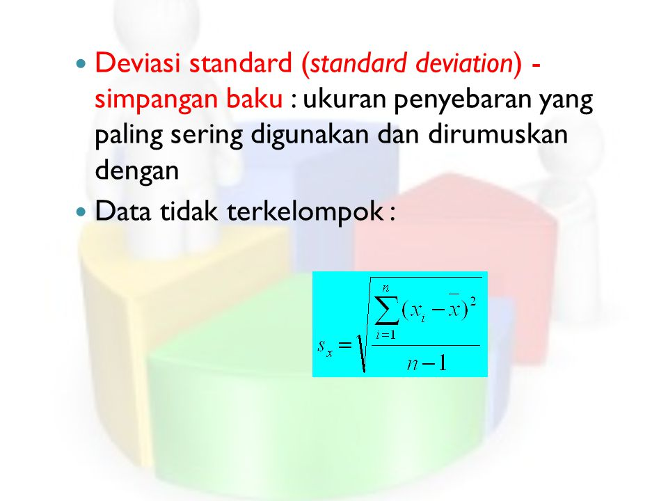 Deviasi standard (standard deviation) - simpangan baku : ukuran penyebaran yang paling sering digunakan dan dirumuskan dengan