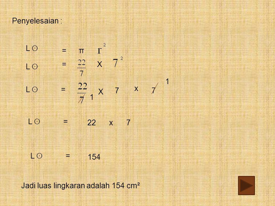 Penyelesaian : L ʘ. = π. = X. L ʘ. 1. L ʘ. = 7. x. X. 7. 1. L ʘ. = 22. x. 7. L ʘ.