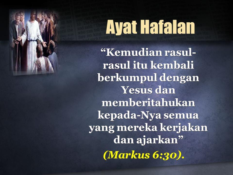 Ayat Hafalan Kemudian rasul-rasul itu kembali berkumpul dengan Yesus dan memberitahukan kepada-Nya semua yang mereka kerjakan dan ajarkan