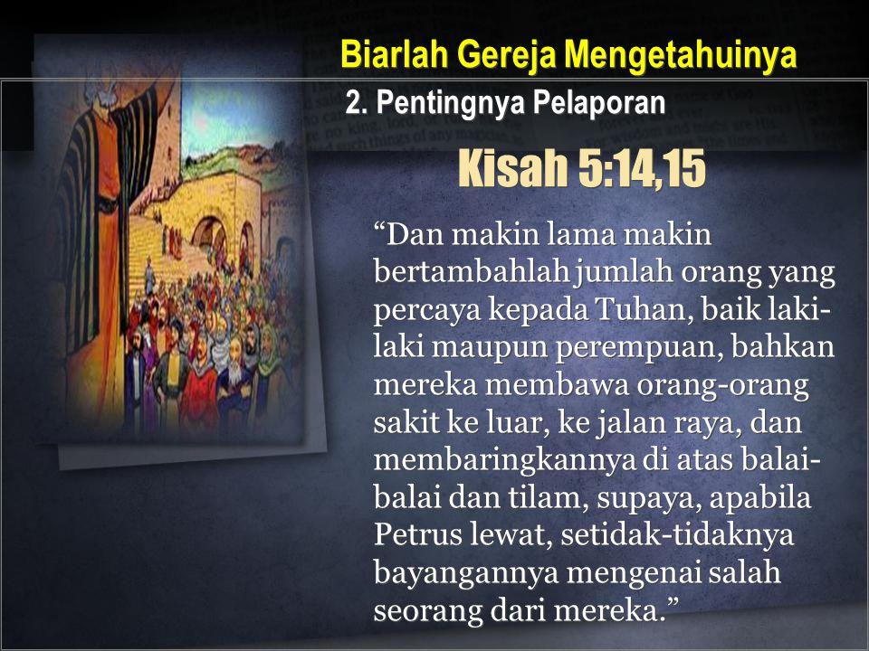 Kisah 5:14,15 Biarlah Gereja Mengetahuinya 2. Pentingnya Pelaporan